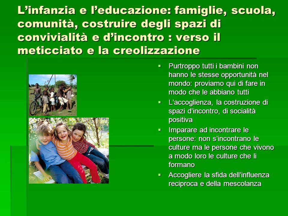 L'infanzia e l'educazione: famiglie, scuola, comunità, costruire degli spazi di convivialità e d'incontro : verso il meticciato e la creolizzazione
