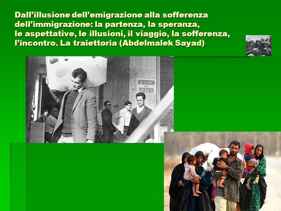 Dall'illusione dell'emigrazione alla sofferenza dell'immigrazione: la partenza, la speranza, le aspettative, le illusioni, il viaggio, la sofferenza, l'incontro.