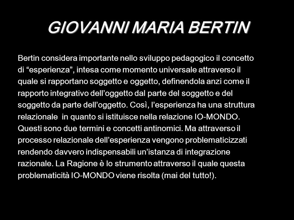 GIOVANNI MARIA BERTIN Bertin considera importante nello sviluppo pedagogico il concetto.