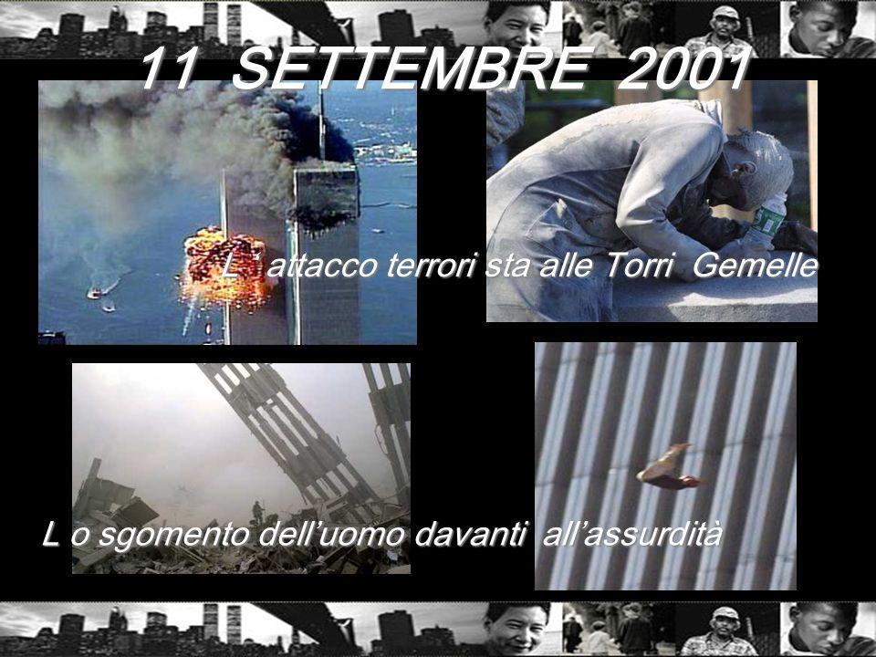 11 SETTEMBRE 2001 L ' attacco terrori sta alle Torri Gemelle