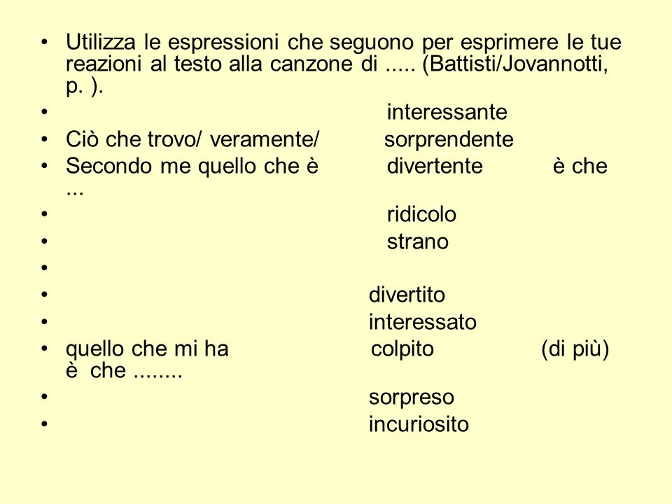 Utilizza le espressioni che seguono per esprimere le tue reazioni al testo alla canzone di ..... (Battisti/Jovannotti, p. ).