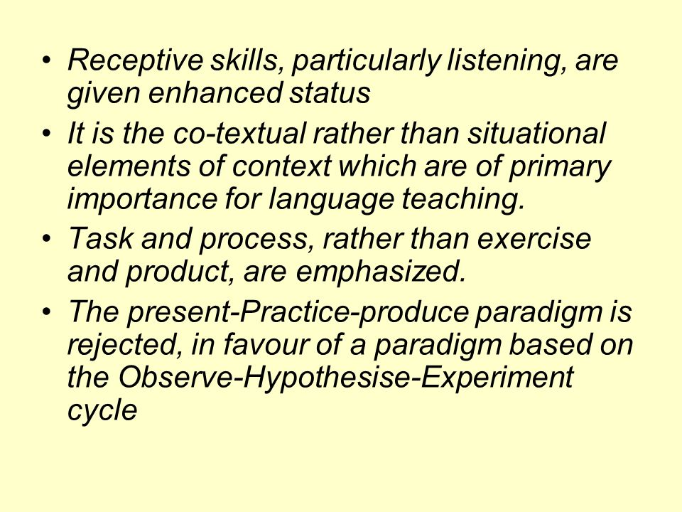 Receptive skills, particularly listening, are given enhanced status
