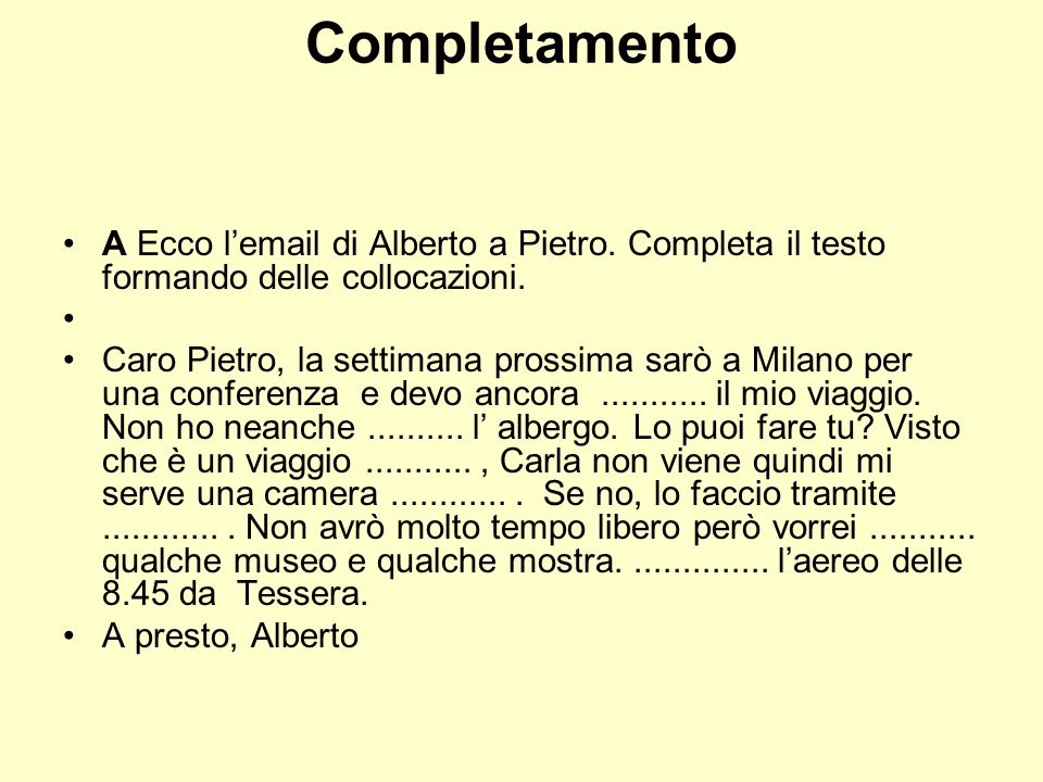 Completamento A Ecco l'email di Alberto a Pietro. Completa il testo formando delle collocazioni.