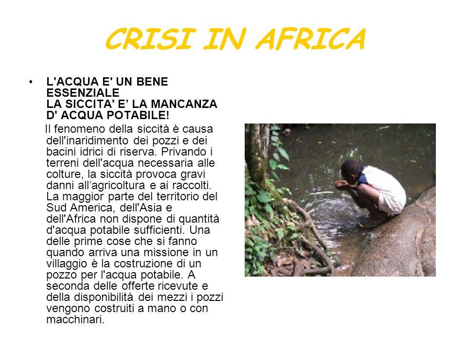 CRISI IN AFRICAL ACQUA E UN BENE ESSENZIALE LA SICCITA E' LA MANCANZA D ACQUA POTABILE!
