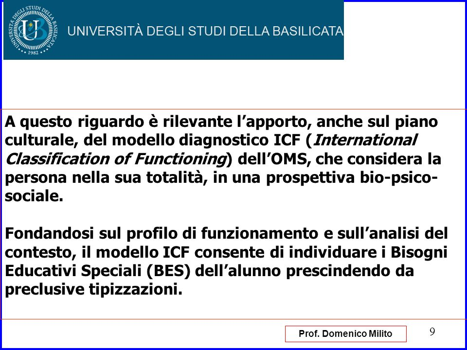 A questo riguardo è rilevante l'apporto, anche sul piano culturale, del modello diagnostico ICF (International Classification of Functioning) dell'OMS, che considera la persona nella sua totalità, in una prospettiva bio-psico-sociale.
