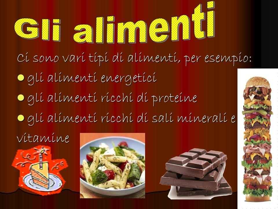 Gli alimenti Ci sono vari tipi di alimenti, per esempio: gli alimenti energetici. gli alimenti ricchi di proteine.