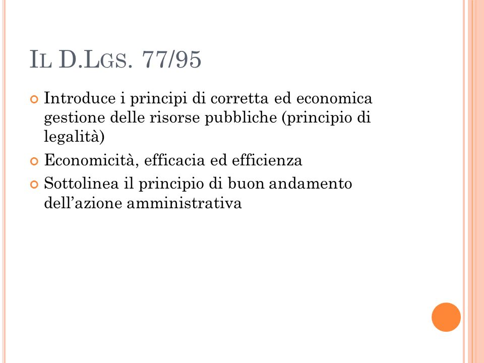 Il D.Lgs. 77/95 Introduce i principi di corretta ed economica gestione delle risorse pubbliche (principio di legalità)