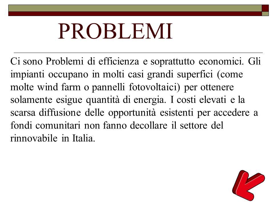 PROBLEMI Ci sono Problemi di efficienza e soprattutto economici. Gli