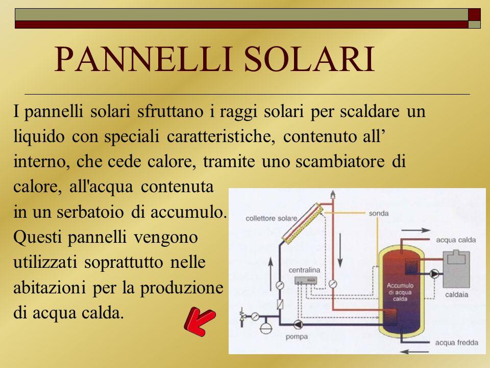 PANNELLI SOLARI I pannelli solari sfruttano i raggi solari per scaldare un. liquido con speciali caratteristiche, contenuto all'