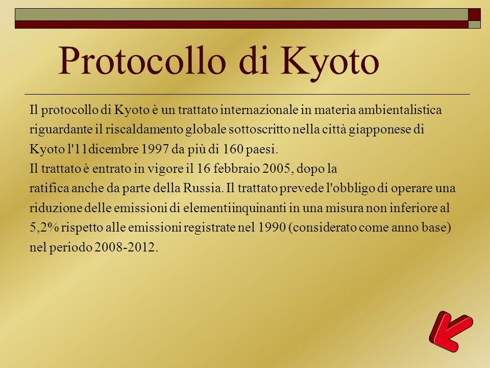 Protocollo di Kyoto Il protocollo di Kyoto è un trattato internazionale in materia ambientalistica.