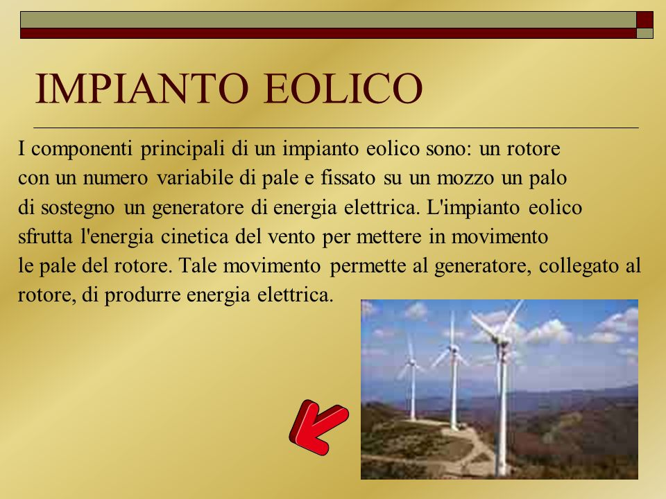 IMPIANTO EOLICO I componenti principali di un impianto eolico sono: un rotore. con un numero variabile di pale e fissato su un mozzo un palo.