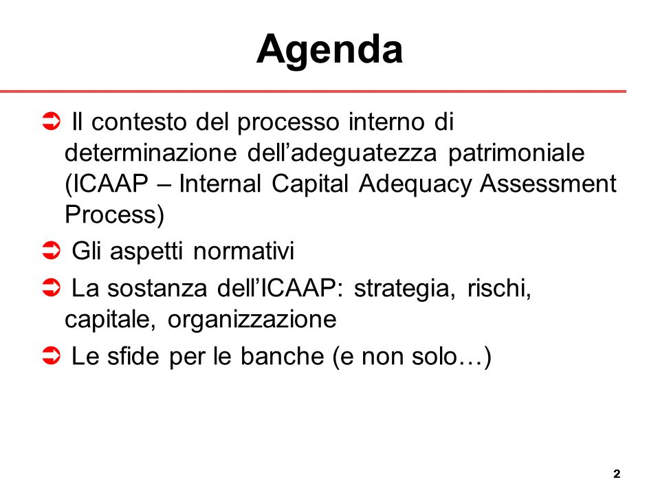 Agenda Il contesto del processo interno di determinazione dell'adeguatezza patrimoniale (ICAAP – Internal Capital Adequacy Assessment Process)
