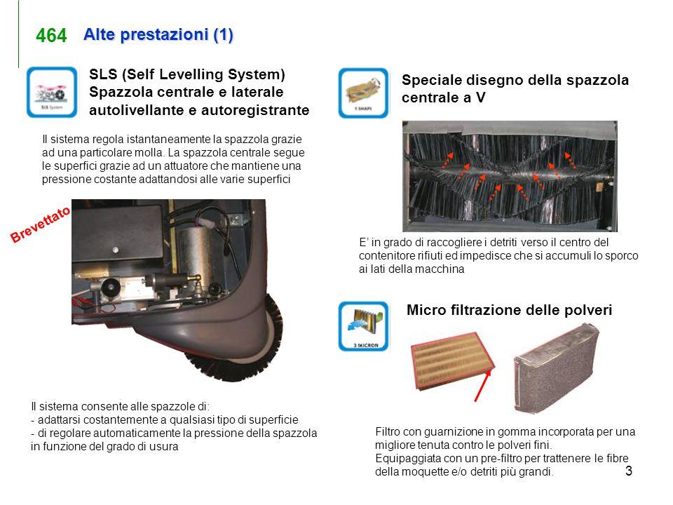 464 Alte prestazioni (1) SLS (Self Levelling System) Spazzola centrale e laterale autolivellante e autoregistrante.