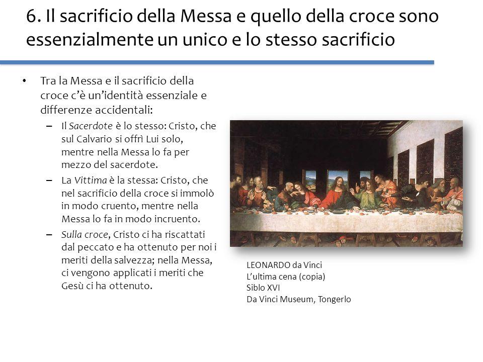 6. Il sacrificio della Messa e quello della croce sono essenzialmente un unico e lo stesso sacrificio