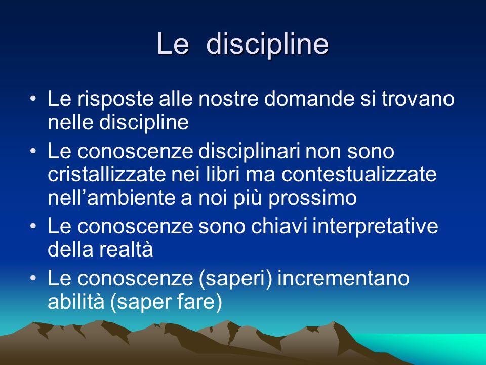 Le discipline Le risposte alle nostre domande si trovano nelle discipline.
