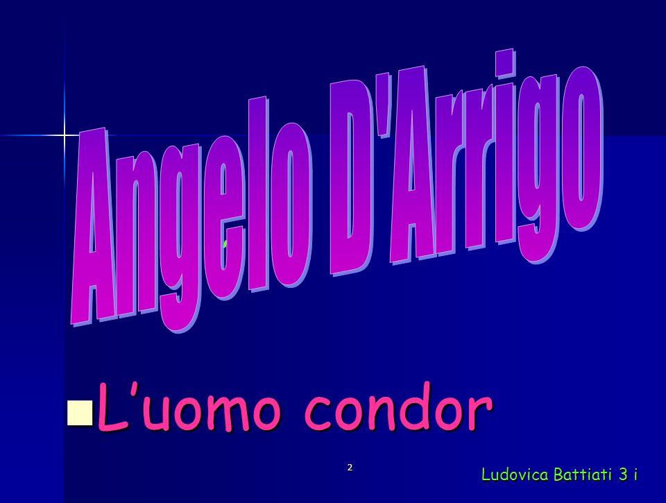 Angelo D Arrigo ; L'uomo condor 2 Ludovica Battiati 3 i
