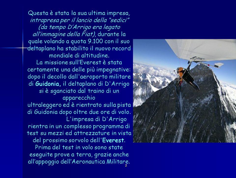Questa è stata la sua ultima impresa, intrapresa per il lancio della sedici (da tempo D'Arrigo era legato all'immagine della Fiat), durante la quale volando a quota 9.100 con il suo deltaplano ha stabilito il nuovo record mondiale di altitudine.
