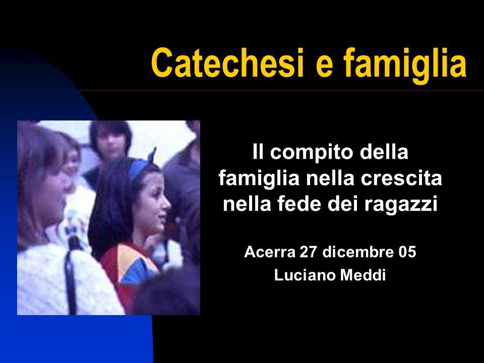 Catechesi e famiglia Il compito della famiglia nella crescita nella fede dei ragazzi Acerra 27 dicembre 05.
