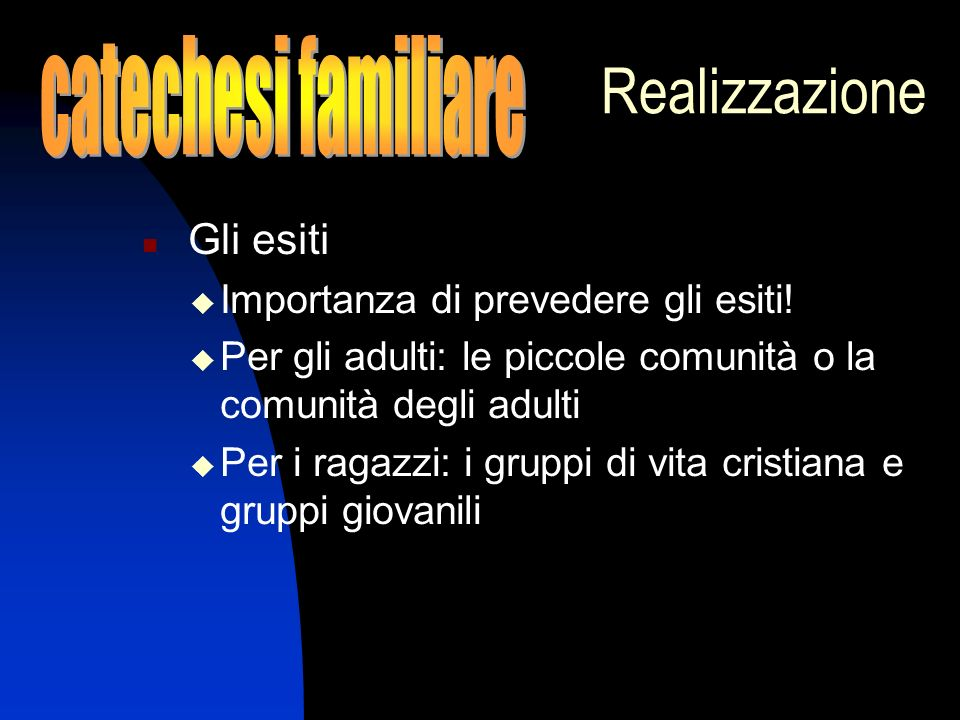 Realizzazione catechesi familiare Importanza di prevedere gli esiti!