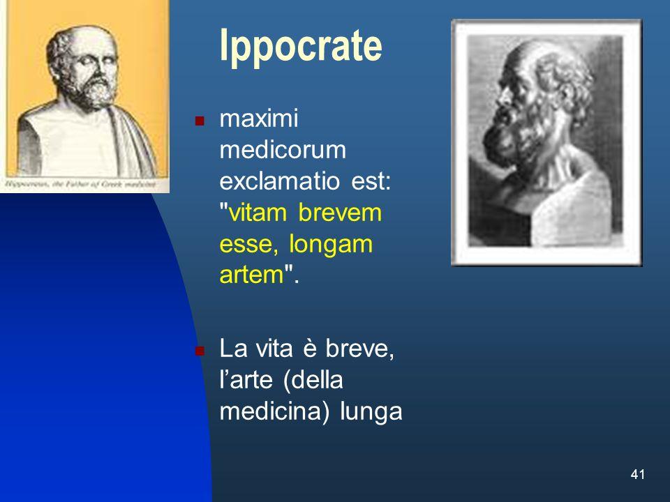 Ippocrate maximi medicorum exclamatio est: vitam brevem esse, longam artem .