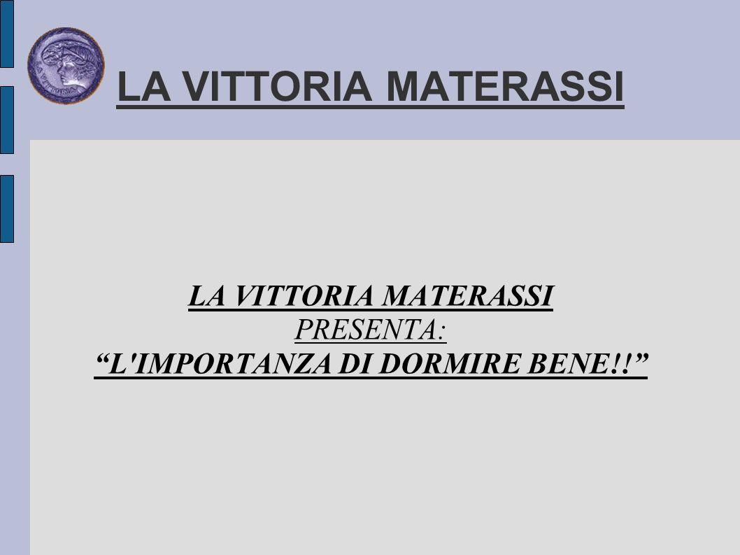 LA VITTORIA MATERASSI PRESENTA: L IMPORTANZA DI DORMIRE BENE!!