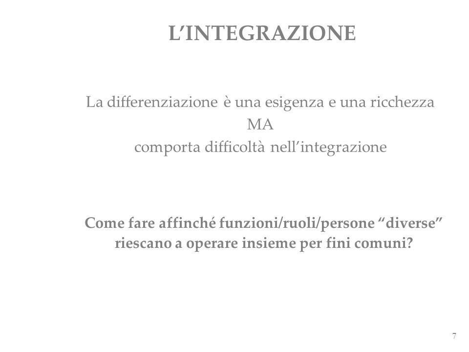 L'INTEGRAZIONE La differenziazione è una esigenza e una ricchezza MA comporta difficoltà nell'integrazione.