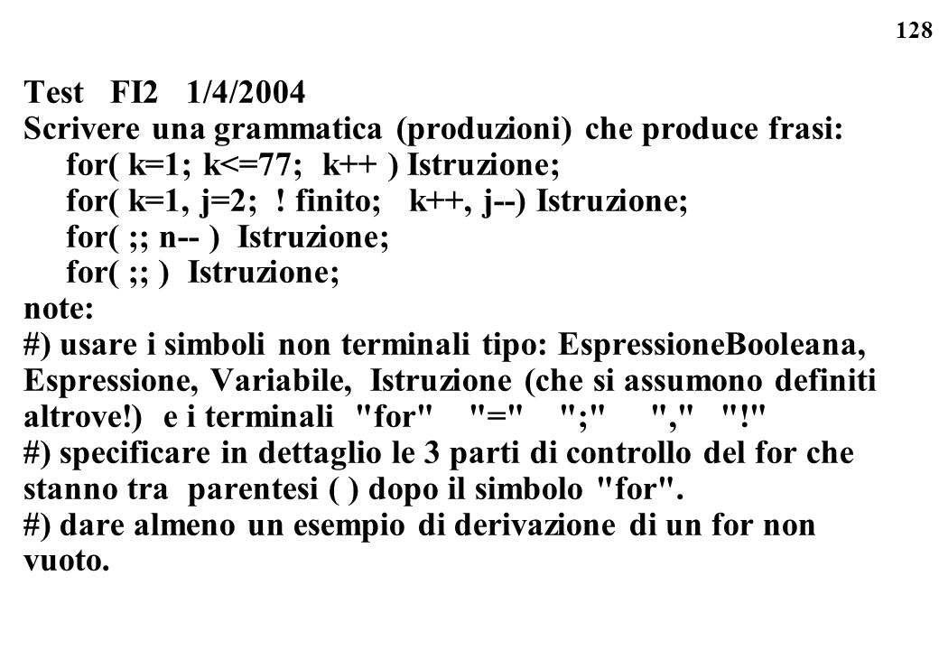 Test FI2 1/4/2004 Scrivere una grammatica (produzioni) che produce frasi: for( k=1; k<=77; k++ ) Istruzione;