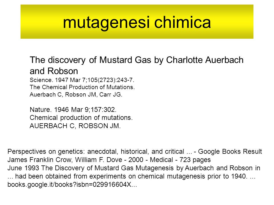 mutagenesi chimica The discovery of Mustard Gas by Charlotte Auerbach and Robson. Science. 1947 Mar 7;105(2723):243-7.