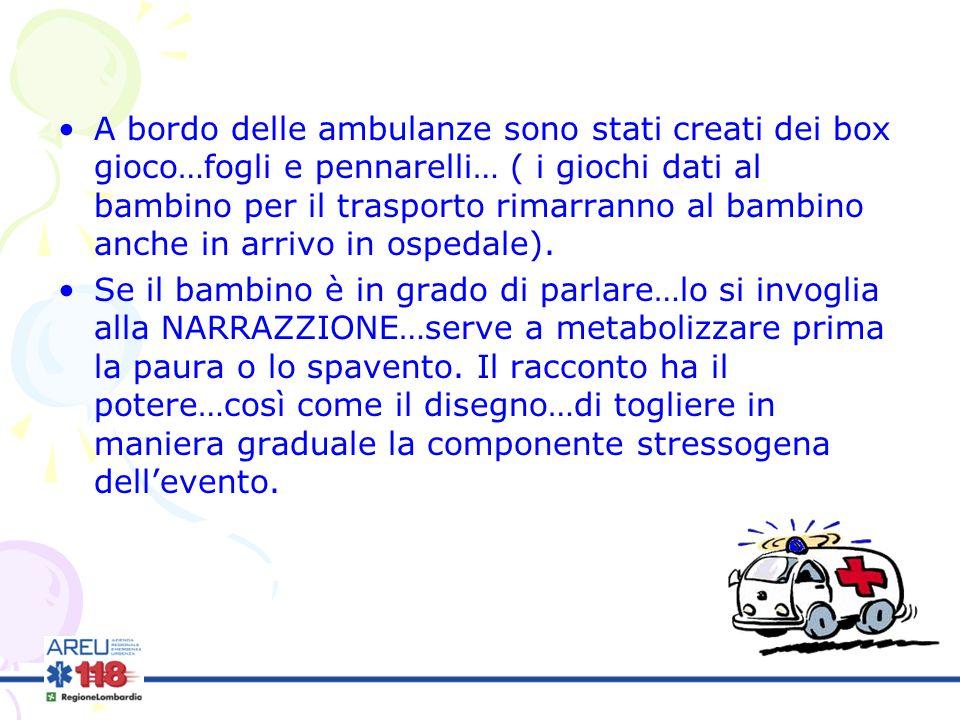 A bordo delle ambulanze sono stati creati dei box gioco…fogli e pennarelli… ( i giochi dati al bambino per il trasporto rimarranno al bambino anche in arrivo in ospedale).