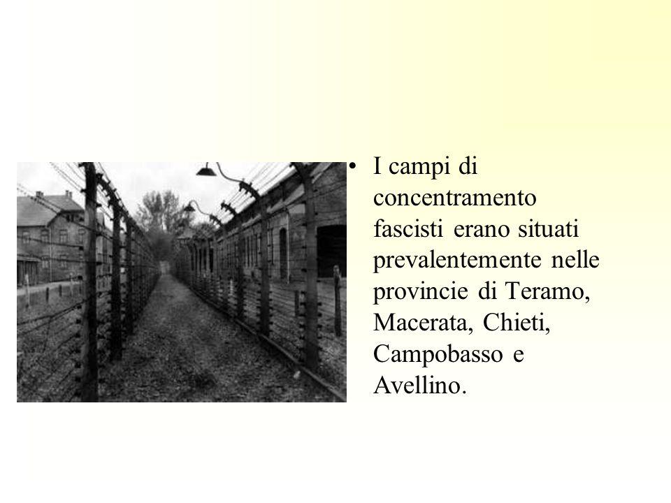 I campi di concentramento fascisti erano situati prevalentemente nelle provincie di Teramo, Macerata, Chieti, Campobasso e Avellino.