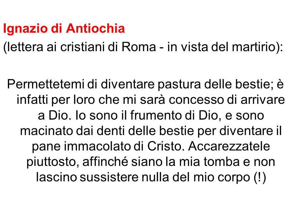 Ignazio di Antiochia(lettera ai cristiani di Roma - in vista del martirio):