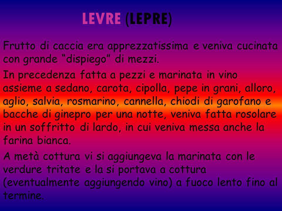 LEVRE (LEPRE) Frutto di caccia era apprezzatissima e veniva cucinata con grande dispiego di mezzi.