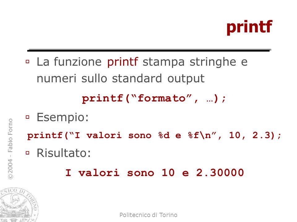 printf( I valori sono %d e %f\n , 10, 2.3);