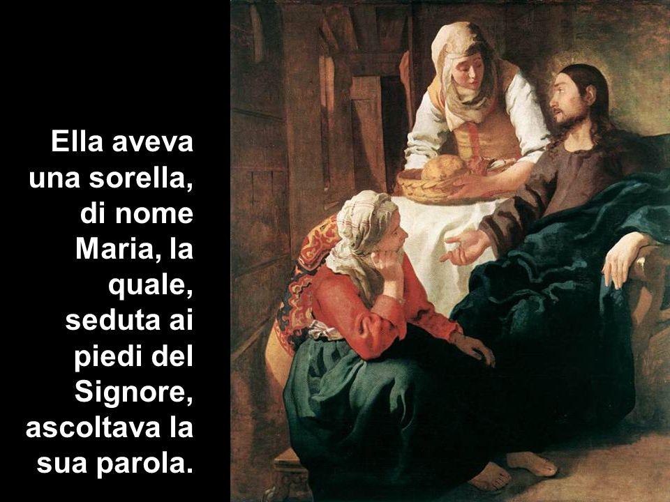 Ella aveva una sorella, di nome Maria, la quale, seduta ai piedi del Signore, ascoltava la sua parola.