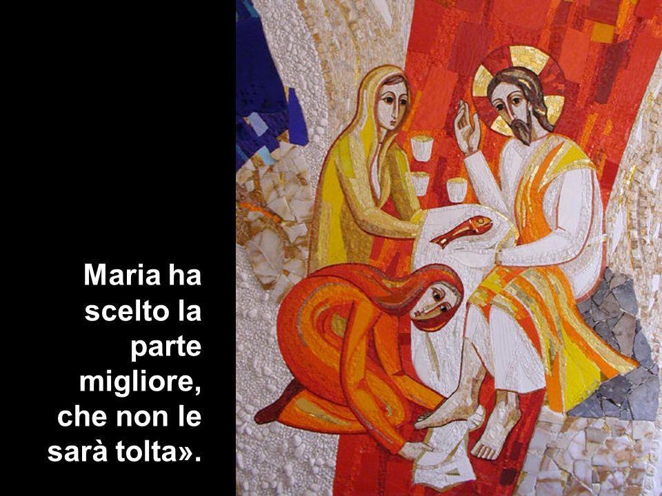 Maria ha scelto la parte migliore, che non le sarà tolta».