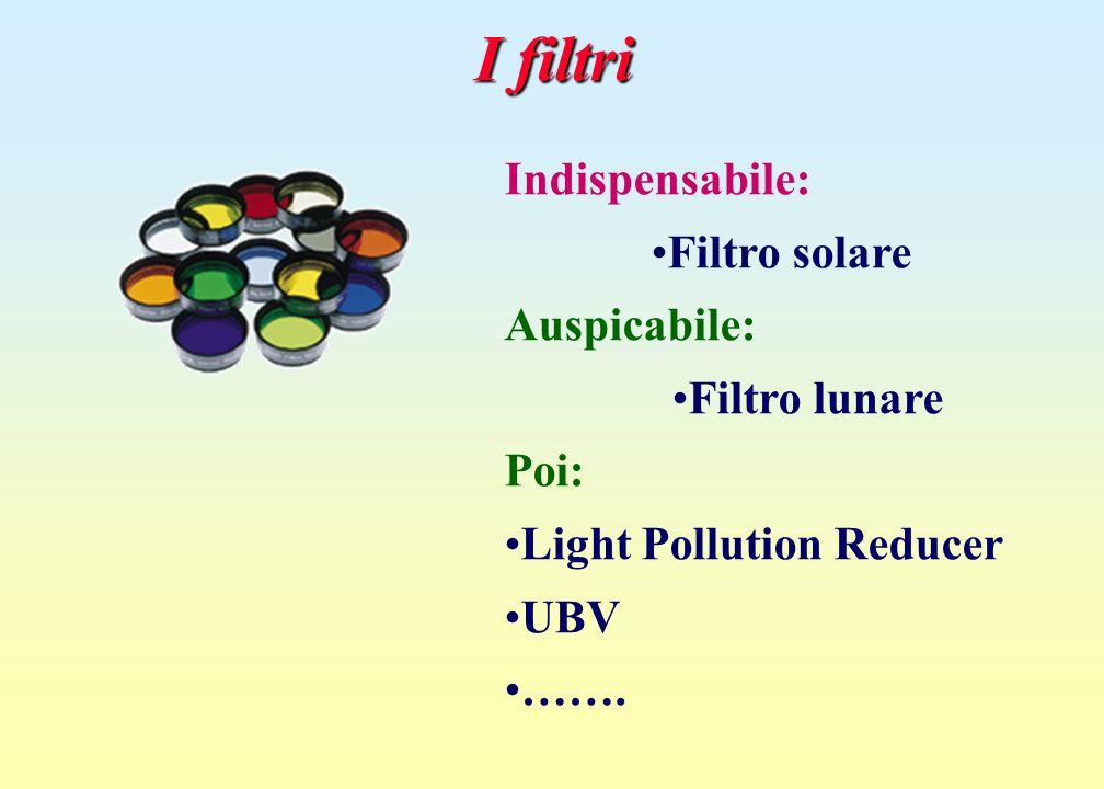 I filtri Indispensabile: Filtro solare Auspicabile: Filtro lunare Poi: