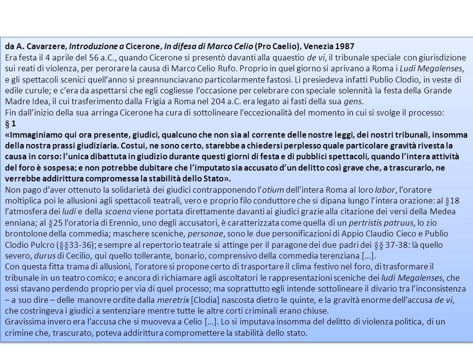 da A. Cavarzere, Introduzione a Cicerone, In difesa di Marco Celio (Pro Caelio), Venezia 1987