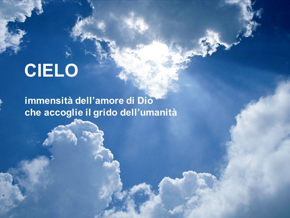 CIELO immensità dell'amore di Dio che accoglie il grido dell'umanità