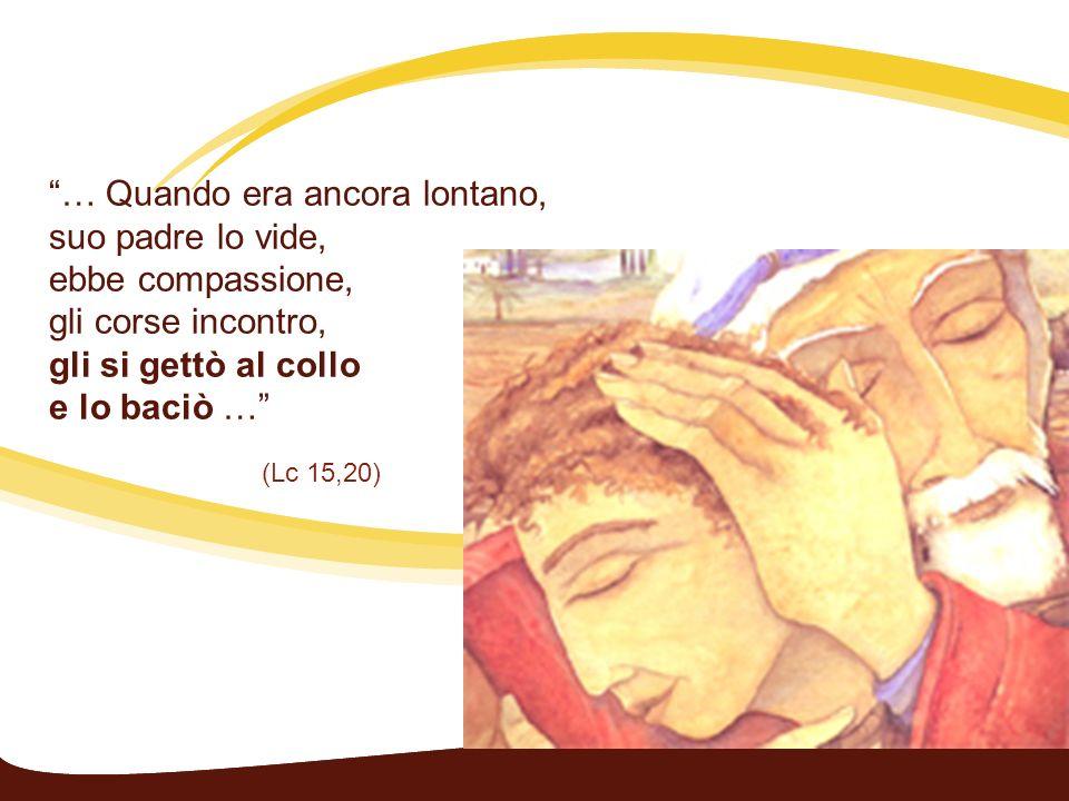 … Quando era ancora lontano, suo padre lo vide, ebbe compassione, gli corse incontro, gli si gettò al collo e lo baciò …