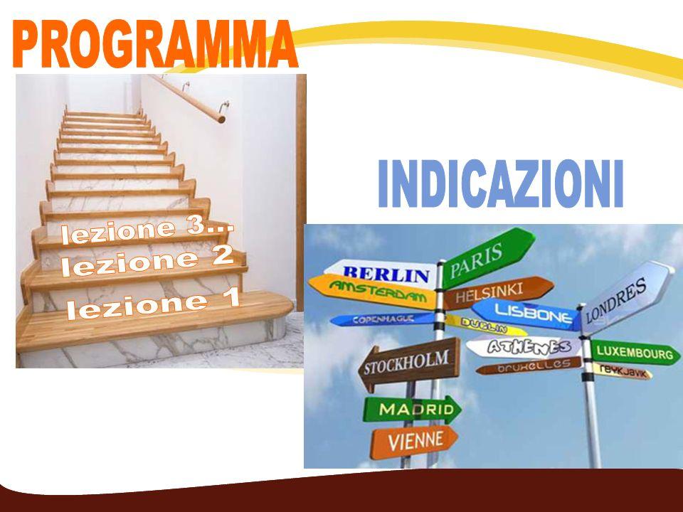PROGRAMMA INDICAZIONI lezione 3... lezione 2 lezione 1