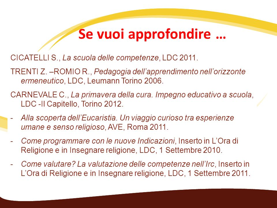 Se vuoi approfondire … CICATELLI S., La scuola delle competenze, LDC 2011.