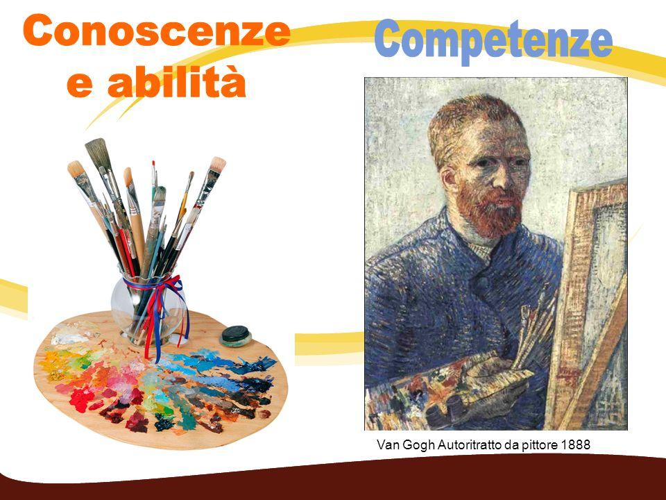 Conoscenze e abilità Competenze Van Gogh Autoritratto da pittore 1888