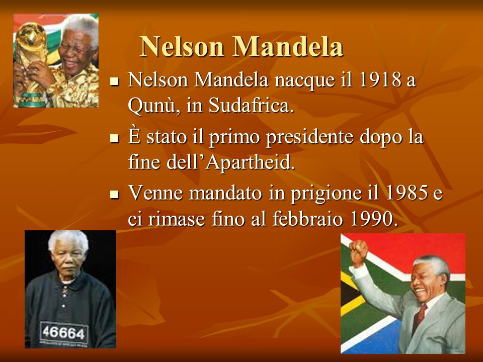 Nelson Mandela Nelson Mandela nacque il 1918 a Qunù, in Sudafrica.