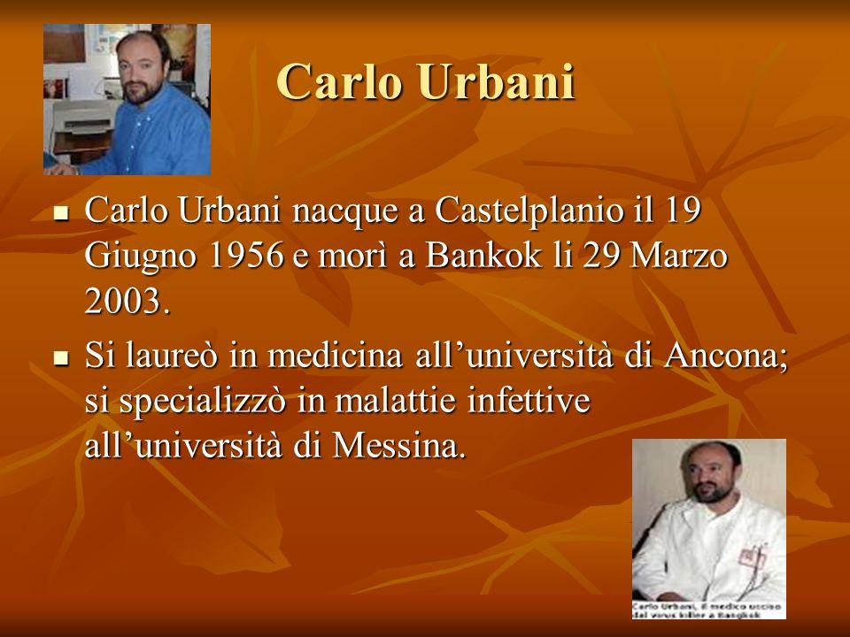 Carlo Urbani Carlo Urbani nacque a Castelplanio il 19 Giugno 1956 e morì a Bankok li 29 Marzo 2003.