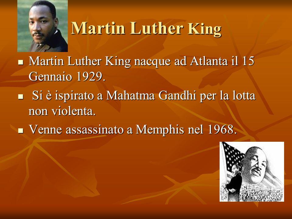 Martin Luther King Martin Luther King nacque ad Atlanta il 15 Gennaio 1929. Si è ispirato a Mahatma Gandhi per la lotta non violenta.