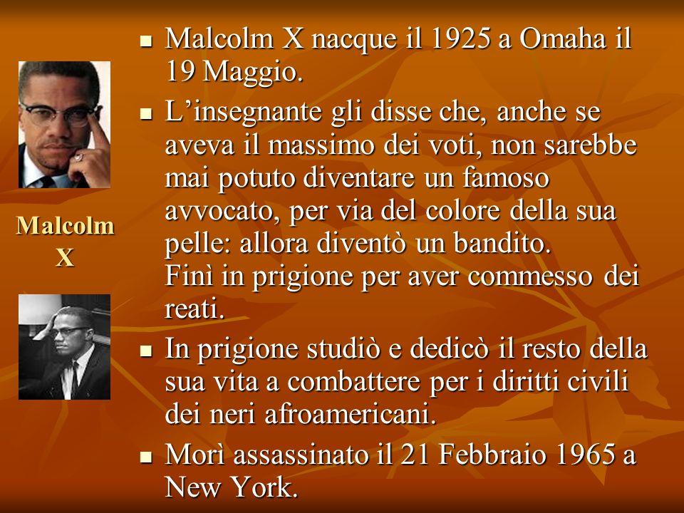 Malcolm X nacque il 1925 a Omaha il 19 Maggio.