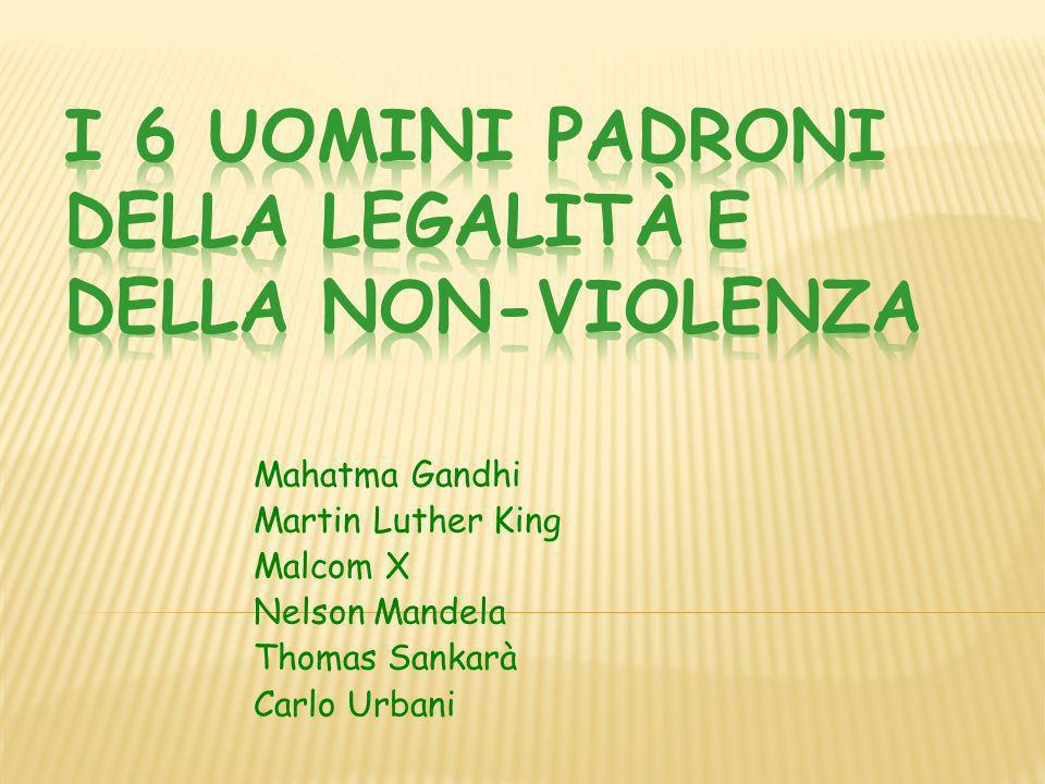I 6 UOMINI PADRONI DELLA LEGALITÀ E DELLA NON-VIOLENZA