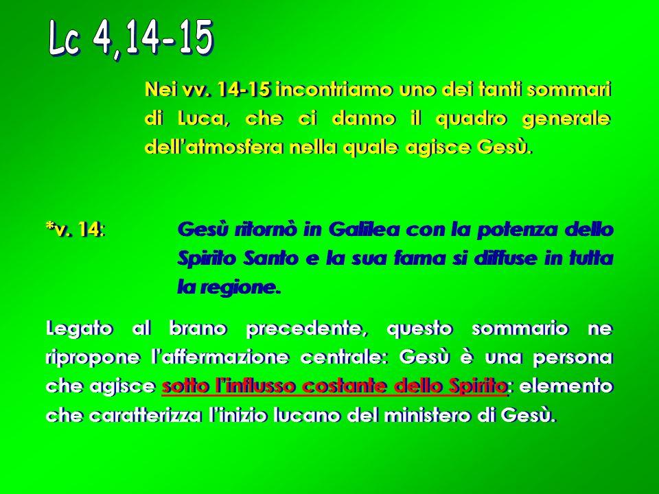 Lc 4,14-15 Nei vv. 14-15 incontriamo uno dei tanti sommari di Luca, che ci danno il quadro generale dell'atmosfera nella quale agisce Gesù.