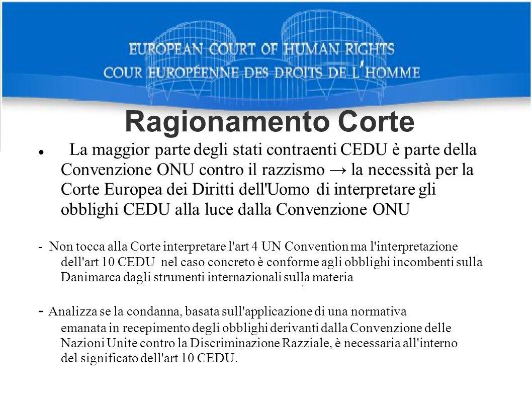 La maggior parte degli stati contraenti CEDU è parte della Convenzione ONU contro il razzismo → la necessità per la Corte Europea dei Diritti dell Uomo di interpretare gli obblighi CEDU alla luce dalla Convenzione ONU