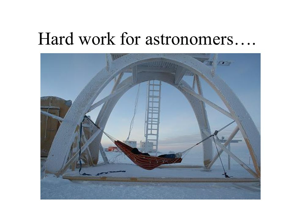 Hard work for astronomers….